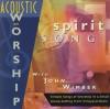 Product Image: John Wimber - Acoustic Worship: Spirit Song