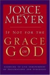 Joyce Meyer - If Not For The Grace Of God
