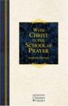 Andrew Murray - Hendrickson Christian Classics: With Christ in the School of Prayer