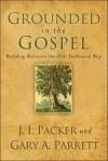 J I Packer & Gary Parrett  - Grounded in the Gospel
