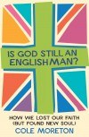 Product Image: Cole Moreton - Is God Still An Englishman?: How We Lost Our Faith (But Found New Soul)