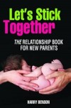 Harry Benson - Let's Stick Together - The Relationship Book For New Parents