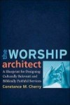 Constance M Cherry - The Worship Architect