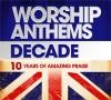 Various - Worship Anthems Decade: 10 Years Of Amazing Praise