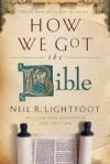 Neil R. Lightfoot - How We Got The Bible