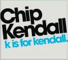 Product Image: Chip Kendall - K Is For Kendall