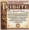 Product Image: Tom Feldmann & The Get-Rites - Tribute: The Gospel Sides Of Muddy Waters, Lightnin' Hopkins, Dock Reed, Washington Phillips, Fred McDowell, Charley Patton, Blind Willie Johnson, Robert Wilkins, Booker White And Son House