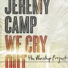 Product Image: Jeremy Camp - We Cry Out: The Worship Project