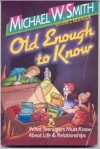 Michael W Smith - Old Enough To Know: What Teenagers Must Know About Life & Relationships
