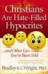 Bradley R E Wright - Christians Are Hate-Filled Hypocrites And Other Lies You've Been Told