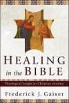 Frederick J Gaiser - Healing In The Bible