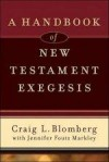 Craig Blomberg, & Jennifer Foutz Markley - A Handbook Of New Testament Exegesis
