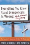 Steve Wilkens, & Don Thorsen - Everything You Know About Evangelicals Is Wrong (Well, Almost Everything)