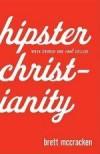 Brett McCracken - Hipster Christianity