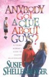 Shellenberger Susie - ANYBODY GOT A CLUE ABOUT GUYS