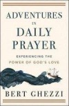 Bert Ghezzi - Adventures In Daily Prayer